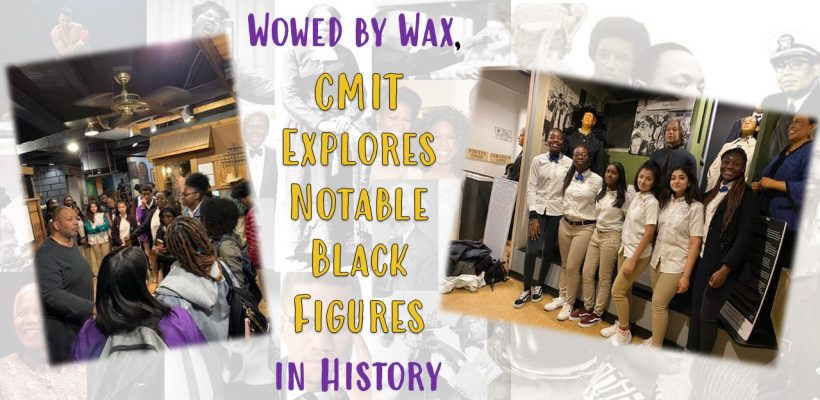 CMIT students at the National Great Blacks in Wax Museum